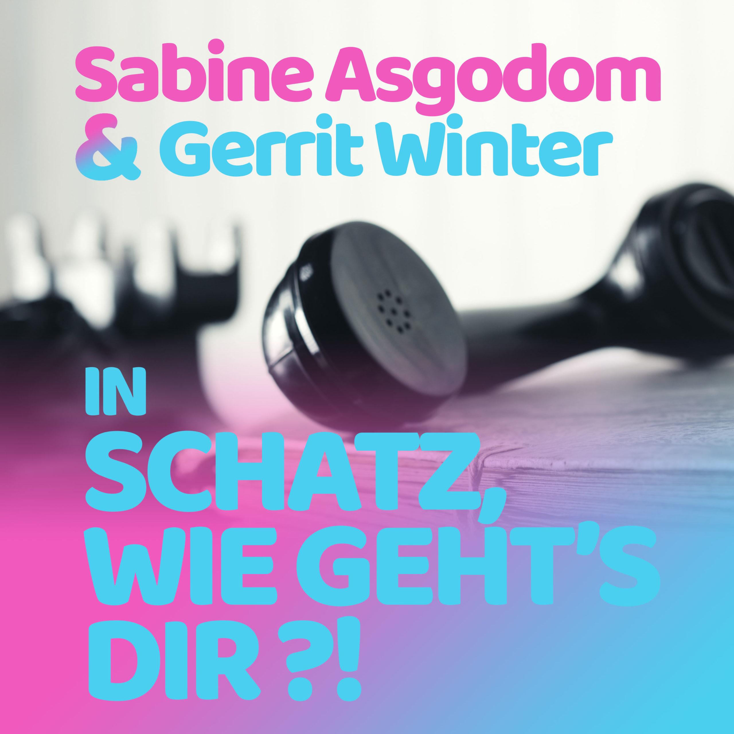 Gerrit Winter Podcast mit Sabine Asgodom - Hallo Schatz, wie geht's Dir?